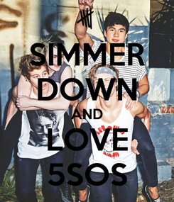 Poster: SIMMER DOWN AND LOVE 5SOS