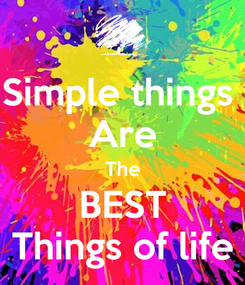 Poster: Simple things  Are The BEST Things of life
