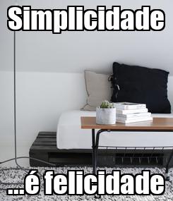 Poster: Simplicidade ...é felicidade
