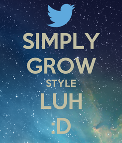Poster: SIMPLY GROW STYLE LUH :D
