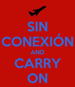 Poster: SIN CONEXIÓN AND CARRY ON