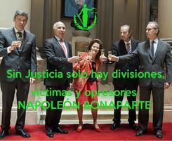 Poster:  Sin Justicia solo hay divisiones,  víctimas y opresores  NAPOLEÓN BONAPARTE