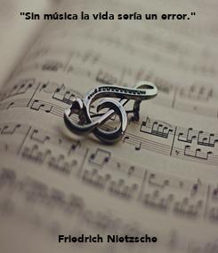 """Poster: """"Sin música la vida sería un error.""""                 Friedrich Nietzsche"""