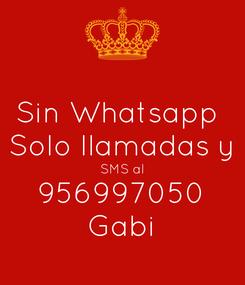 Poster: Sin Whatsapp  Solo llamadas y SMS al 956997050 Gabi