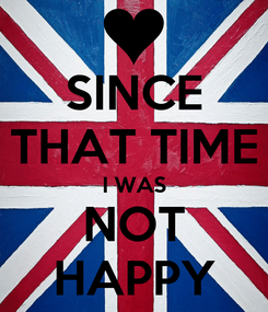 Poster: SINCE THAT TIME I WAS NOT HAPPY