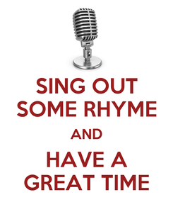 Poster: SING OUT SOME RHYME AND HAVE A GREAT TIME