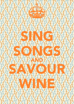 Poster: SING SONGS AND SAVOUR WINE