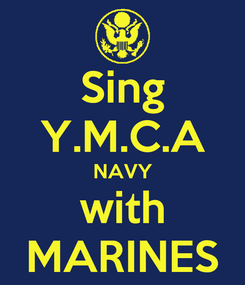 Poster: Sing Y.M.C.A NAVY with MARINES