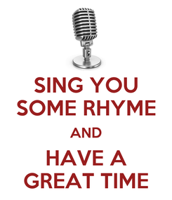 Poster: SING YOU SOME RHYME AND HAVE A GREAT TIME