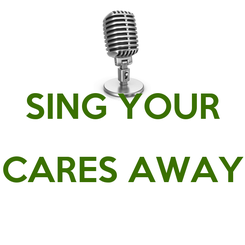 Poster:  SING YOUR CARES AWAY