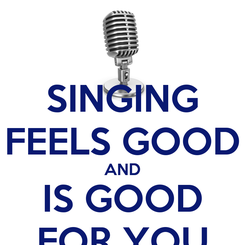Poster: SINGING FEELS GOOD AND IS GOOD FOR YOU