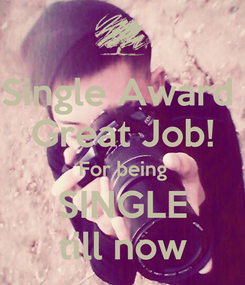 Poster: Single Award  Great Job! For being SINGLE till now