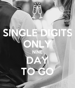 Poster: SINGLE DIGITS ONLY NINE DAY TO GO