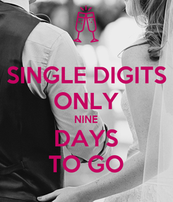 Poster: SINGLE DIGITS ONLY NINE DAYS TO GO