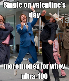 Poster: Single on valentine's day more money for whey ultra-100