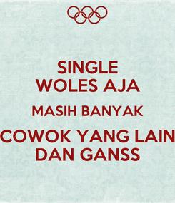 Poster: SINGLE WOLES AJA MASIH BANYAK COWOK YANG LAIN DAN GANSS