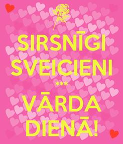 Poster: SIRSNĪGI SVEICIENI *** VĀRDA DIENĀ!