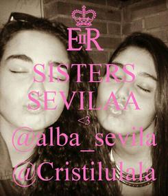 Poster: SISTERS SEVILAA <3 @alba_sevila @Cristilulala