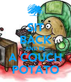 Poster: SIT BACK AND BE A COUCH POTATO