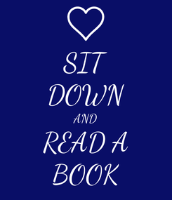 Poster: SIT DOWN AND READ A BOOK