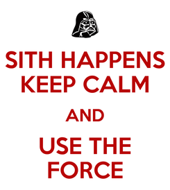 Poster: SITH HAPPENS KEEP CALM AND USE THE FORCE