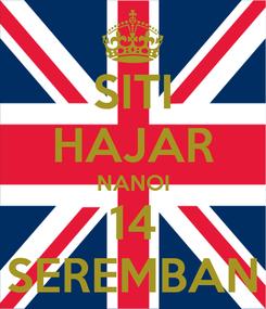 Poster: SITI HAJAR NANOI 14 SEREMBAN