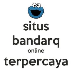 Poster: situs bandarq online terpercaya