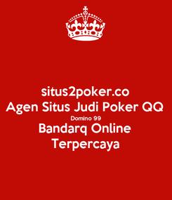 Poster: situs2poker.co Agen Situs Judi Poker QQ Domino 99 Bandarq Online Terpercaya