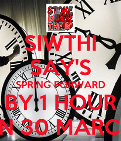Poster: SIWTHI SAY'S SPRING FORWARD BY 1 HOUR ON 30 MARCH