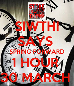 Poster: SIWTHI SAYS  SPRING FORWARD 1 HOUR  30 MARCH