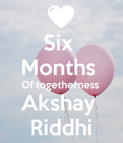 Poster: Six  Months  Of togetherness  Akshay  Riddhi