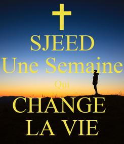 Poster: SJEED Une Semaine Qui CHANGE  LA VIE