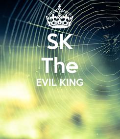 Poster: SK The EVIL KING