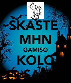 Poster: SKASTE  MHN GAMISO KOLO SAS