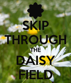 Poster: SKIP THROUGH THE DAISY FIELD
