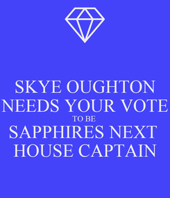 Poster: SKYE OUGHTON NEEDS YOUR VOTE TO BE  SAPPHIRES NEXT  HOUSE CAPTAIN