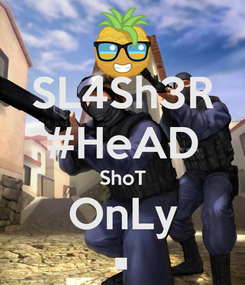 Poster: SL4Sh3R #HeAD ShoT OnLy •