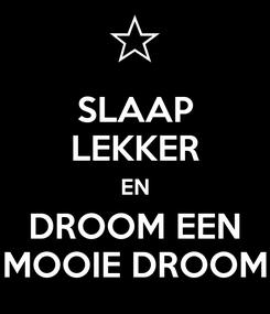 Poster: SLAAP LEKKER EN DROOM EEN MOOIE DROOM