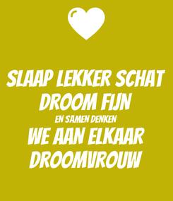 Poster: SLAAP LEKKER SCHAT DROOM FIJN EN SAMEN DENKEN WE AAN ELKAAR DROOMVROUW