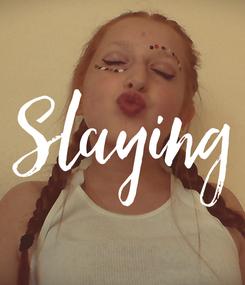 Poster: Slaying