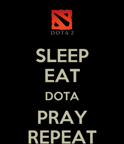 Poster: SLEEP EAT DOTA PRAY REPEAT