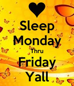 Poster: Sleep Monday Thru Friday Yall