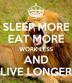 Poster: SLEEP MORE EAT MORE WORK LESS AND LIVE LONGER
