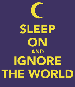 Poster: SLEEP ON AND IGNORE THE WORLD