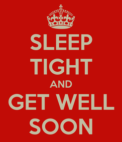 Poster: SLEEP TIGHT AND GET WELL SOON