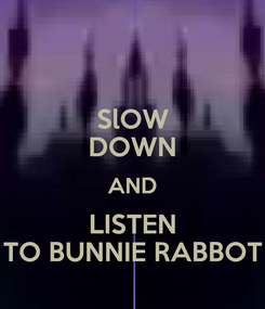 Poster: SlOW DOWN AND LISTEN TO BUNNIE RABBOT