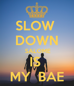 Poster: SLOW  DOWN  SALOME IS  MY  BAE