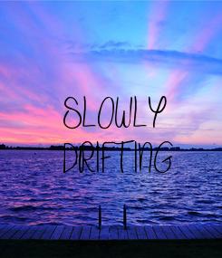 Poster: SLOWLY DRIFTING