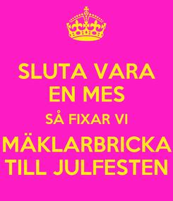Poster: SLUTA VARA EN MES SÅ FIXAR VI MÄKLARBRICKA TILL JULFESTEN