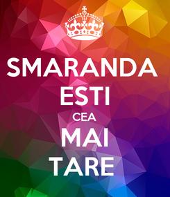 Poster: SMARANDA  ESTI CEA MAI TARE
